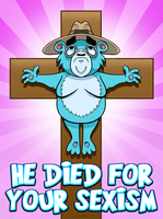 He Died For Your Sexism by curtsibling