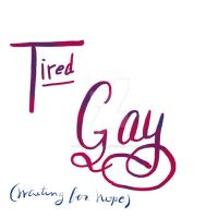 Tired Gay