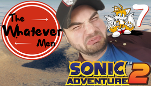 The Whatever Men Play: Sonic Adventure 2! - EP 7 by TheWhateverMen