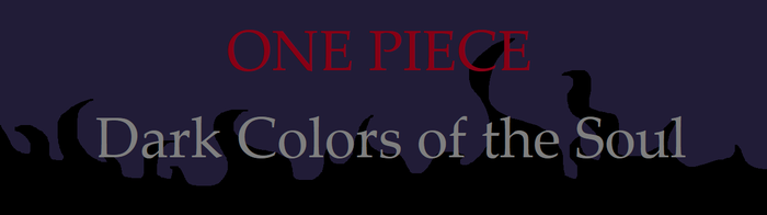 One Piece: Dark Colors of the Soul Title Card by XfangheartX