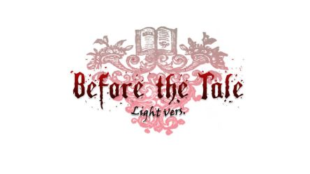 Before the Tale light. ver by SilverHatsuyuki