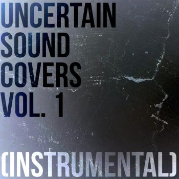 Uncertain Sound Covers Vol. 1 (Instrumental) by UncertainSound