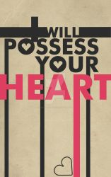 I Will Possess Your Heart by WarOfLandAndSea