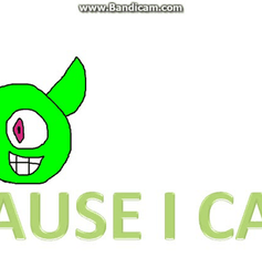 Cause I Can by videogameking613