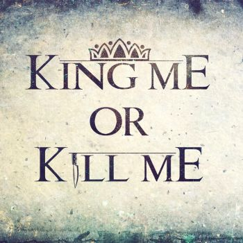 King Me or Kill Me by mtmac