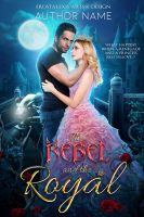 Rebel and the Royal - Book Cover ***SOLD*** by FrostAlexis