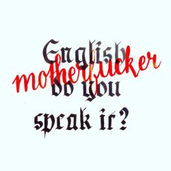 English, motherfucker, do you speak it? by pica-ae