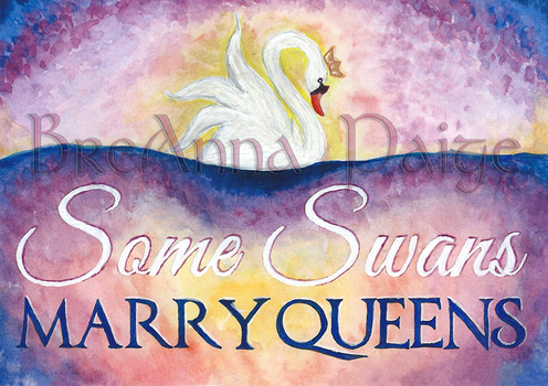 Some Swans Marry Queens by aphroditesdead