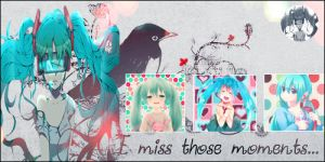 I miss those moments by MileyPink26