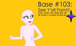 Base No. 103: See Y'all Fam!!! by YayCelestia0331