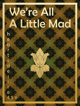 Cover: We're All A Little Mad, by heartsdesire456 by Trishkafibble