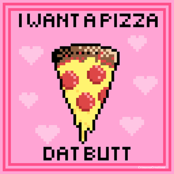 I Want a Pizza Dat Butt by CrimsonsCreations