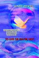 To Live of Maybe Not - Book Cover - Front by garyrevel