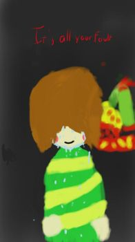 It's all your fault. [CHARA] by WizarThanhZ