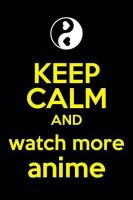 keep calm and watch more anime by gamerma