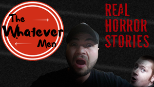 The Whatever Men Play: Real Horror Stories! by TheWhateverMen