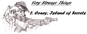 Very Strange Things-Ep.2: Coney, Island of Secrets by SavageScribe