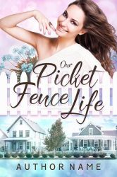 Our Picket Fence Life Book Cover by DLR-Designs