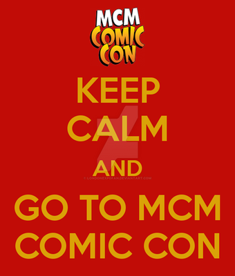 Keep calm and go to MCM Comic Con by Londonexpofan