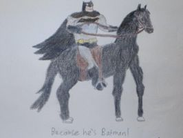 Because he's Batman! by woodywoodwood