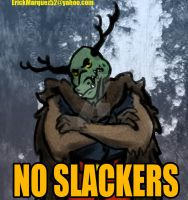 No Slackers by TheInsaneDingo