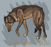 [fear of] doing it wrong by Canis-ferox