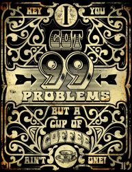 99 Problems Print by roberlan