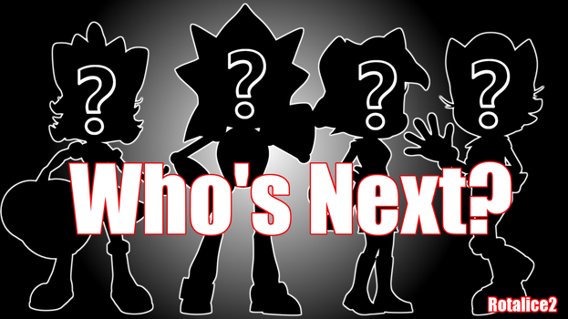 Who's Next! (none of the above) Check below! by Rotalice2