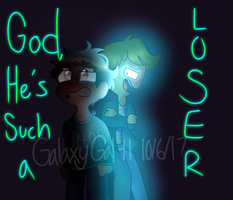 (BMC)'God he's such a loser' by GalaxyGal-11