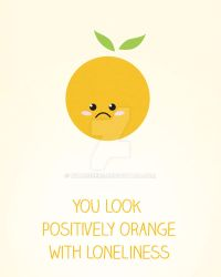 You Look Orange with Loneliness by WildeGeeks