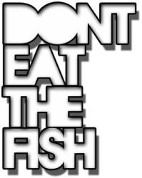 DONT.EAT.THE.FISH by bmathers21