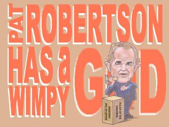 Pat Robertson Has a Wimpy God by freesqueeze