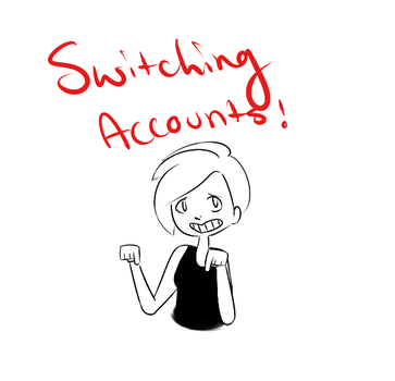 SWITCHING ACCOUNTS! by NessieDoodles
