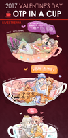2017 Valentine's Day OTP IN A CUP - Livestream by Laugh-Butts