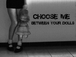 Choose Me, Between Your Dolls by whoreSP
