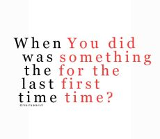 When was your first last time? by TheEndWhereIBegin