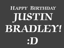 Happy Birthday Justin Bradley! by Nolan2001