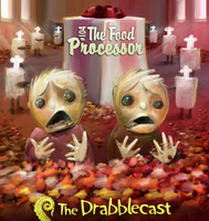 Drabblecast 104 The Food Processor by BoKaier