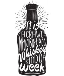 Crawl into a Bottle of Whiskey Kind of WeeK by grumbles87