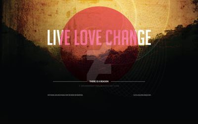 LIVE LOVE CHANGE by drummerboy398