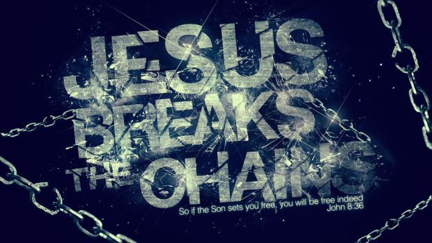 Jesus Breaks the chains - Wallpaper by mostpato