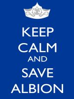 Keep Calm and Save Albion by sweettartslover