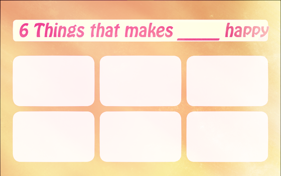 (MEME TEMPLATE) 6 Things that makes ____ happy by KoriArredondo