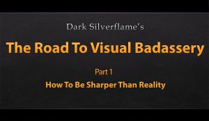 Video Tutorial - The Road To Visual Badassery - 1 by DarkSilverflame