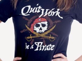 Quit Work, Be A Pirate by deviantWEAR