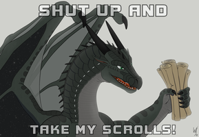 SHUT UP AND TAKE MY SCROLLS [100 watchers] by VVisemanS