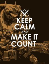 KEEP CALM AND MAKE IT COUNT by GRANDBigBird