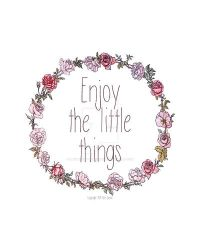 Enjoy the Little Things by slight-art-obsession