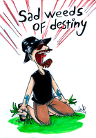 Sad weeds of destiny by the-ChooK