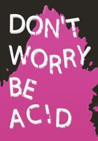 Dont Worry Be Acid by akujirocks